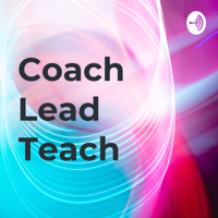 Coach Lead Teach podcast