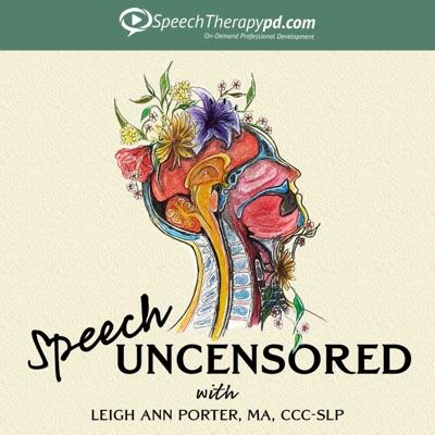 Speech Uncensored: A Speech Pathology Podcast:Leigh Ann Porter, MA, CCC-SLP
