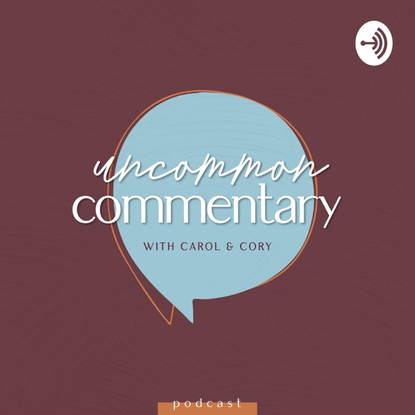 Uncommon Commentary with Carol and Cory