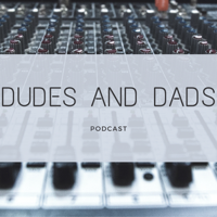Dudes And Dads Podcast podcast