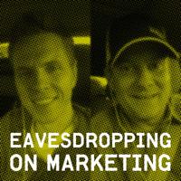 Eavesdropping on Marketing podcast