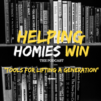 Helping Homies Win: Tools for Lifting a Generation podcast