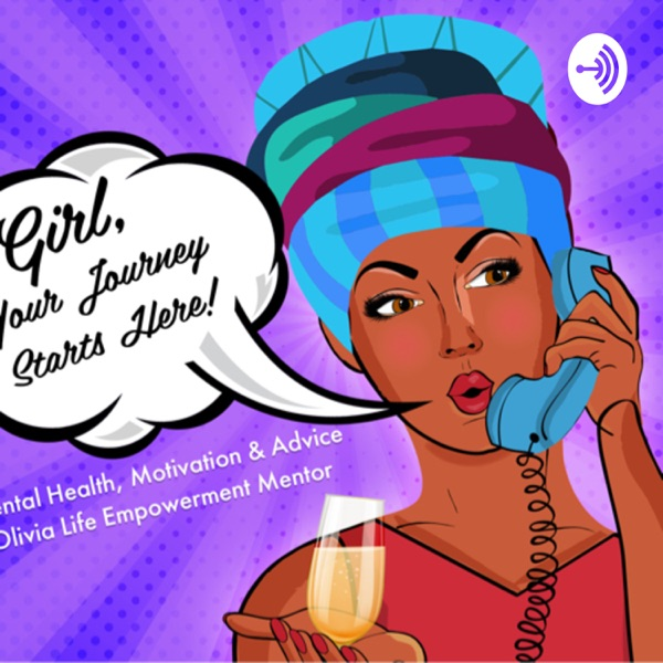 Girl, Your Journey Starts Here Podcast