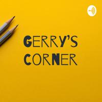Gerry's Corner podcast