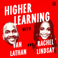 Higher Learning with Van Lathan and Rachel Lindsay podcast