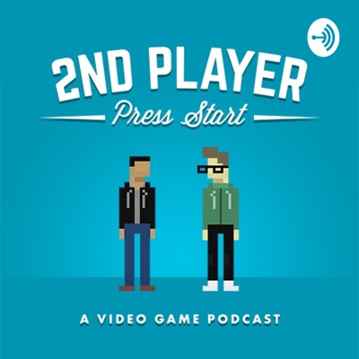 2nd Player Press Start: A Video Game Podcast