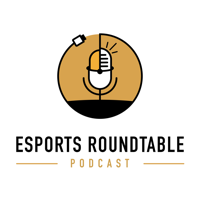 Esports Roundtable Podcast: Past, Present and Future of Business in Esports podcast