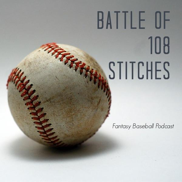 The Battle of 108 Stitches Fantasy Baseball Podcast