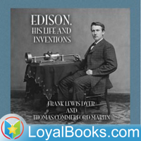 Edison, His Life and Inventions by Frank Lewis Dyer and Thomas Commerford Martin podcast