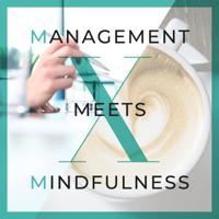 Management meets Mindfulness – Tipps und Wissen aus Management, Marketing, Führung und Employer Branding mit etwas Achtsam podcast