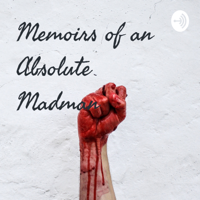 Memoirs of an Absolute Madman podcast
