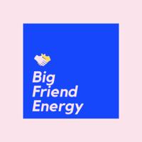 Big Friend Energy podcast