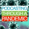 Podcasting Through A Pandemic
