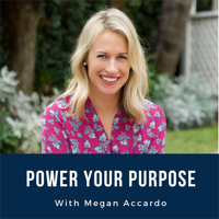 Power Your Purpose with Megan Accardo podcast