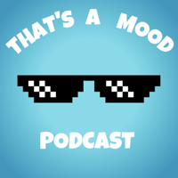 That's a Mood Podcast podcast