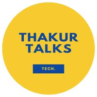 THAKUR TALKS podcast