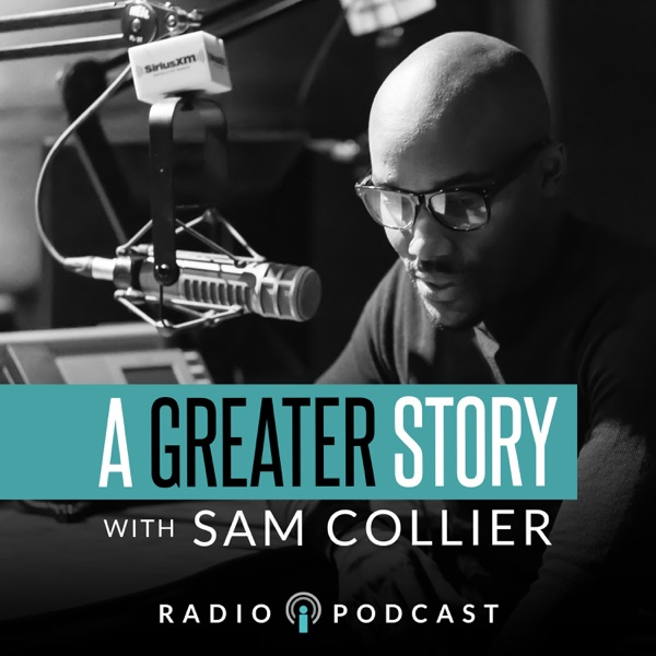 A Greater Story with Sam Collier