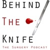 Behind The Knife: The Surgery Podcast artwork