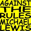 Against the Rules with Michael Lewis artwork