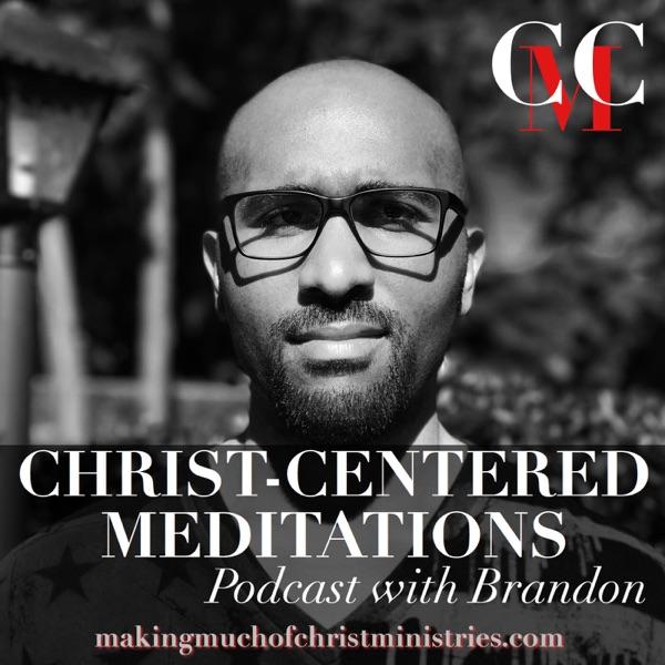 Christ-Centered Meditations With Brandon