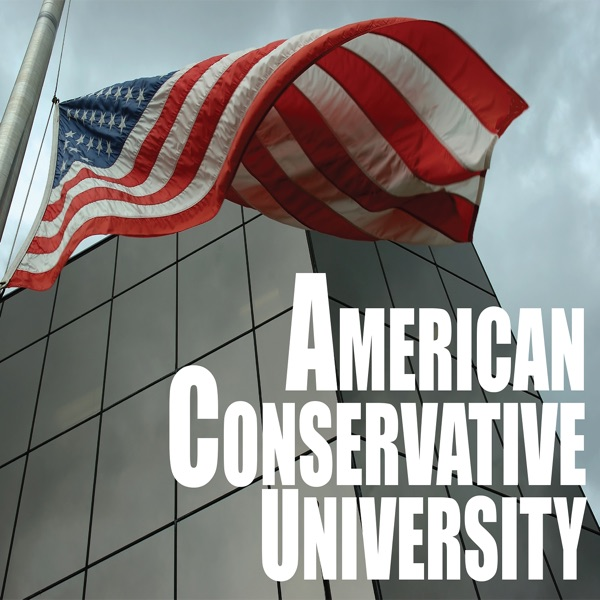 American Conservative University Podcast | Podbay