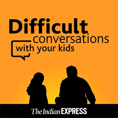 Difficult Conversations with Your Kids:The Indian Express