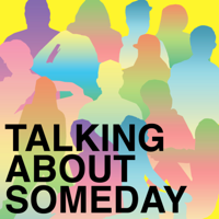 Talking About Someday podcast