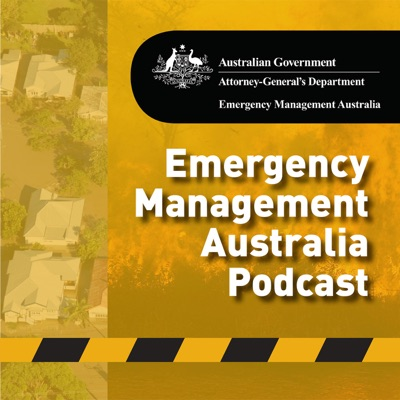 Emergency Management Australia Podcast - Episode 10