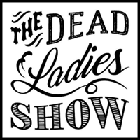 Dead Ladies Show Podcast podcast