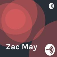 Zac May podcast