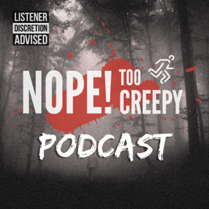 Nope! Too Creepy podcast