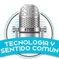 Tecnología y Sentido Común #TYSC podcast