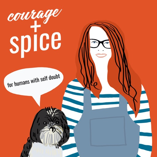 Cover image of Courage & Spice: the podcast for humans with Self-doubt