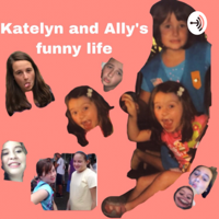 Katelyn and Ally's funny life podcast