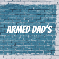 Armed Dad's podcast