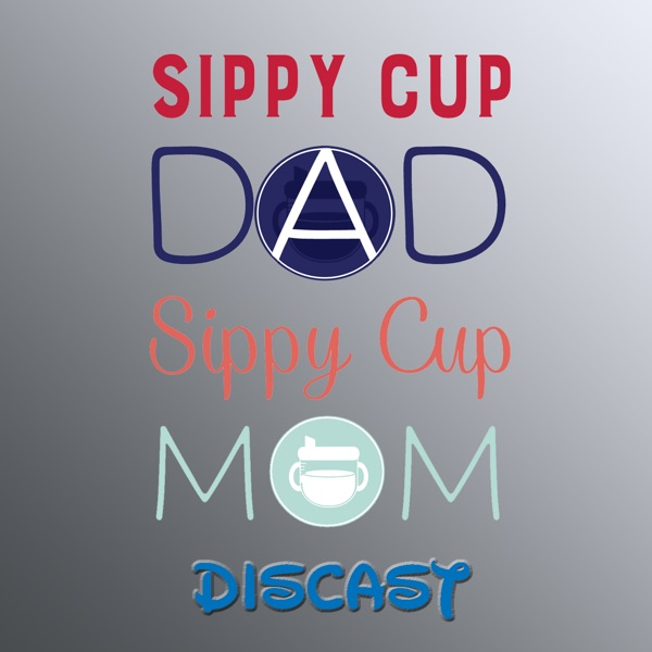 Sippy Cup Dad & Sippy Cup Mom Discast