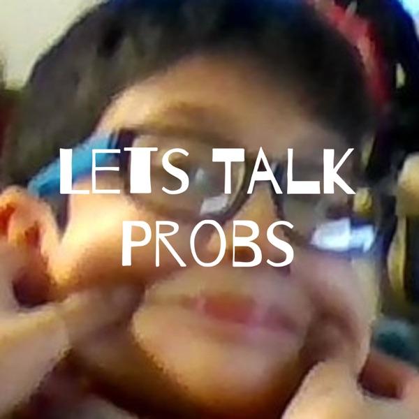 Lets Talk Probs