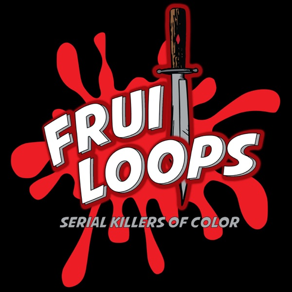 Fruitloops: Serial Killers of Color | Podbay
