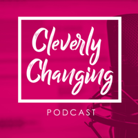 Cleverly Changing Podcast podcast