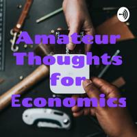 Amateur Thoughts for Economics podcast