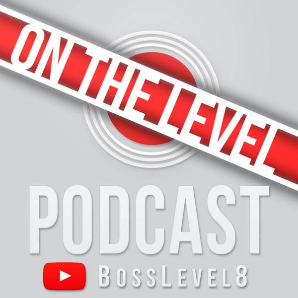 On The Level PodCast [BossLevel8]