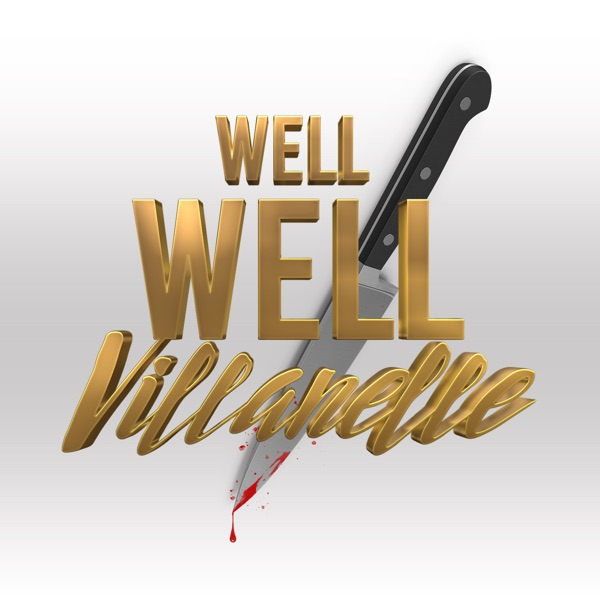 Well Well Villanelle: A Killing Eve Podcast