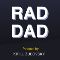 Rad Dad, hosted by Kirill Zubovsky podcast