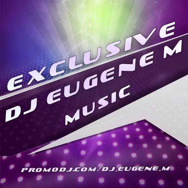 DJ EUGENE M EXLUSIVE MUSIC