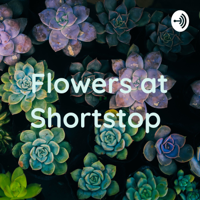Flowers at Shortstop podcast
