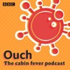 Ouch – the cabin fever podcast
