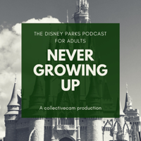 Never Growing Up - The Disney Parks Podcast for Adults podcast