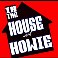 In The House With Howie podcast