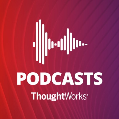 ThoughtWorks Podcast:ThoughtWorks