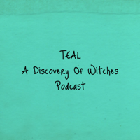 Teal: A Discovery Of Witches Podcast podcast